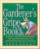 The Gardener's Gripe Book, Abby Adams, 156305647X
