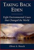 Taking Back Eden : Eight Environmental Cases That Changed the World, Houck, Oliver A., 1597266477