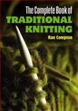 The Complete Book of Traditional Knitting, Rae Compton, 0486476472
