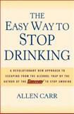 The Easy Way to Stop Drinking, Allen Carr, 1402736479