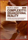 Complexity and Organizational Realities : Uncertainty and the Need to Rethink Management after the Collapse of Investment Capitalism, Stacey, Ralph, 0415556473
