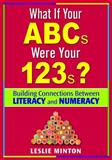 What If Your ABCs Were Your 123s? : Building Connections Between Literacy and Numeracy, , 1412936470