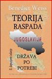 Teorija Raspada, Jugoslavija - Drzava Po Potrebi, Benedict Weiss, 1466496479