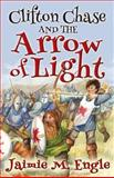 Clifton Chase and the Arrow of Light, Jaimie Engle, 1492756474