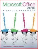 Microsoft Office 2010 : A Skills Approach, Manning, Cheryl and Swinson, Catherine Manning, 0073516473