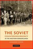 The Soviet Counterinsurgency in the Western Borderlands, Statiev, Alexander, 1107616476