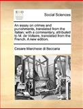 An Essay on Crimes and Punishments, Translated from the Italian; with a Commentary, Attributed to M de Voltaire, Translated from the French a New Ed, Cesare Marchese Di Beccaria, 1170366473