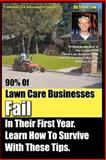 90% of Lawn Care Businesses Fail in Their First Year. Learn How to Survive with These Tips!, Steve Low, 1475216475