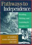 Pathways to Independence : Reading, Writing, and Learning in Grades 3-8, Worthy, Jo, 1572306475