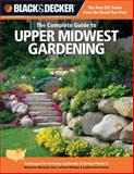 The Complete Guide to Upper Midwest Gardening, Lynn M. Steiner, 1589236475