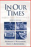 In Our Times : America since World War II, Rosenberg, Norman L. and Rosenberg, Emily S., 0130996483