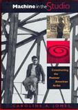 Machine in the Studio : Constructing the Postwar American Artist, Jones, Caroline A., 0226406482