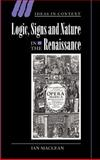 Logic, Signs and Nature in the Renaissance : The Case of Learned Medicine, Maclean, Ian, 0521806488