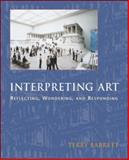Interpreting Art : Reflecting, Wondering, and Responding, Barrett, Terry, 0767416481
