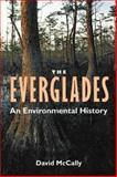 The Everglades : An Environmental History, McCally, David, 0813016487