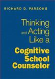 Thinking and Acting Like a Cognitive School Counselor, , 1412966485