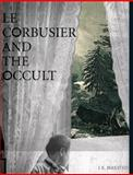 Le Corbusier and the Occult, Birksted, J. K., 0262026481