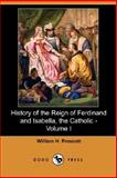 History of the Reign of Ferdinand and Isabella, the Catholic, William H. Prescott, 1406566489