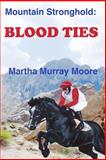 Mountain Stronghold: Blood Ties, Martha Murray Moore, 1500376485