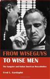 From Wiseguys to Wise Men, Fred L. Gardaphe, 0415946484