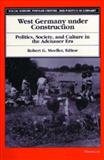 West Germany under Construction : Politics, Society, and Culture in the Adenauer Era, , 047206648X