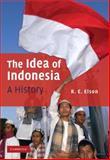 The Idea of Indonesia : A History, Elson, R. E., 0521876486