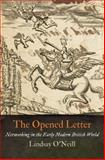 The Opened Letter : Networking in the Early Modern British World, O'Neill, Lindsay, 0812246489
