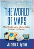 The World of Maps : Map Reading and Interpretation for the 21st Century, Tyner, Judith A., 1462516483