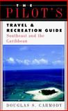 The Pilot's Travel and Recreation Guide : Southeast and the Caribbean, Carmody, Douglas S., 0070016488
