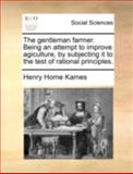 The Gentleman Farmer Being an Attempt to Improve Agiculture, by Subjecting It to the Test of Rational Principles, Henry Home Kames, 1170386482