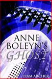 Anne Boleyn's Ghost, Liam Archer, 1494736489