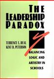 The Leadership Paradox : Balancing Logic and Artistry in Schools, Deal, Terrance E. and Peterson, Kent D., 1555426484