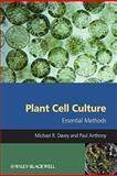 Plant Cell Culture, Michael R. Davey and Paul Anthony, 0470686480