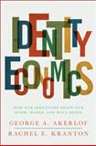 Identity Economics : How Our Identities Shape Our Work, Wages, and Well-Being, Akerlof, George A. and Kranton, Rachel E., 0691146489