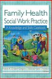 Family Health Social Work Practice : A Knowledge and Skills Casebook, Yuen, Francis K. O. and Skibinski, Gregory J., 0789016486