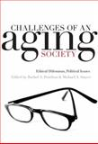 Challenges of an Aging Society : Ethical Dilemmas, Political Issues, , 0801886481