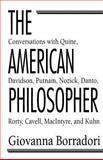 The American Philosopher : Conversations with Quine, Davidson, Putnam, Nozick, Danto, Rorty, Cavell, MacIntyre, Kuhn, Borradori, Giovanna, 0226066487
