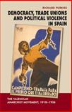 Democracy, Trade Unions and Political Violence in Spain : The Valencian Anarchist Movement, 1918-1936, Purkiss, Richard, 1845196481
