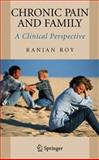 Chronic Pain and Family : A Clinical Perspective, Roy, Ranjan, 0387296484