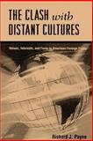 The Clash with Distant Cultures : Values, Interests, and Force in American Foreign Policy, Payne, Richard J., 0791426483