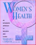 Women's Health : Body, Mind, Spirit - An Integrated Approach to Wellness and Illness, Condon, Marian C., 0838596487