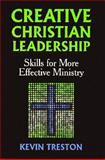 Creative Christian Leadership : Skills for More Effective Ministry, Treston, Kevin, 0896226484