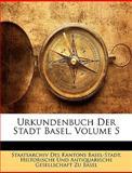 Urkundenbuch der Stadt Basel, Staatsarchiv Des Kantons Basel-Stadt, 1145086489