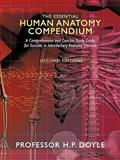 The Essential Human Anatomy Compendium : A Comprehensive and Concise Study Guide for Success in Introductory Anatomy Courses, Doyle, H. P., 1438986483
