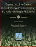 Expanding the Qawm: Culturally Savvy Counterinsurgency and Nation-Building in Afghanistan, Major Sean R., Sean Slaughter, US Air Force, 1479196487