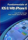 Fundamentals of IOS 8: with IPhone 6, Kevin Wilson, 1502476487