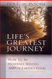 Life's Greatest Journey, Doug McIntosh and Paula McIntosh, 0802466486