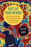 Out of Our Heads, Alva Noë, 0809016486