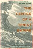 The Center of a Great Empire : The Ohio Country in the Early Republic, , 0821416480