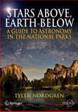 Stars Above, Earth Below : A Guide to Astronomy in the National Parks, Nordgren, Tyler, 1441916482
